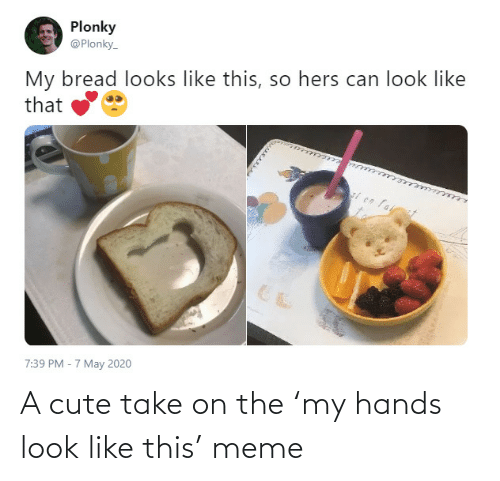 A Cute: A cute take on the 'my hands look like this' meme