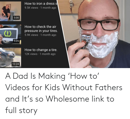 Without:   A Dad Is Making 'How to' Videos for Kids Without Fathers and It's so Wholesome  link to full story
