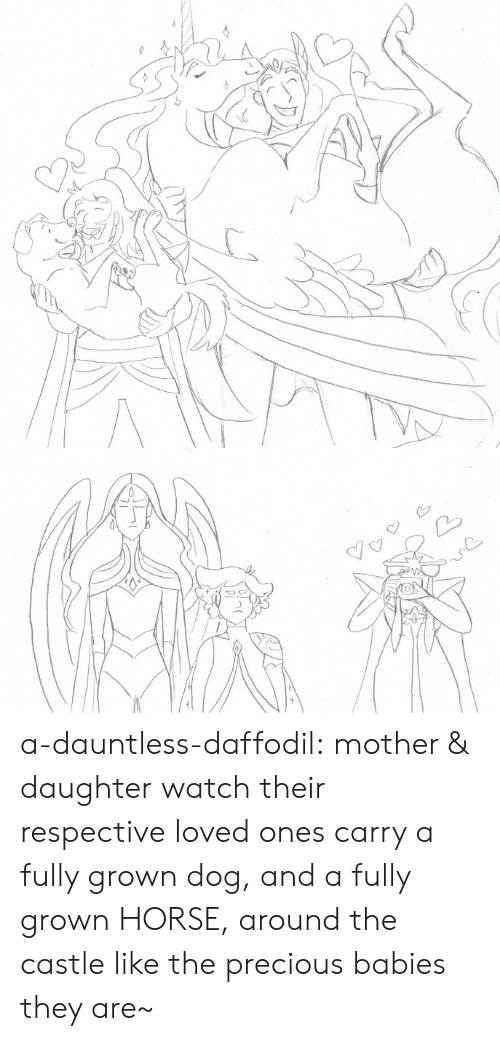 Precious, Tumblr, and Blog: a-dauntless-daffodil:  mother & daughter watch their respective loved ones carry a fully grown dog, and a fully grown HORSE, around the castle like the precious babies they are~