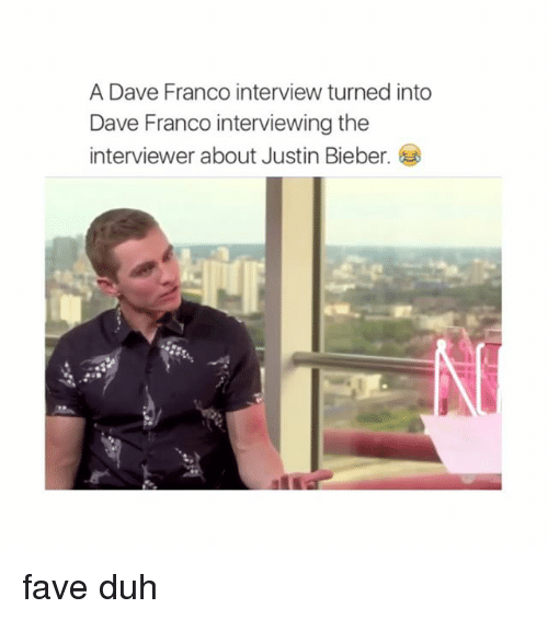 Justin Bieber, Fave, and The Interview: A Dave Franco interview turned into  Dave Franco interviewing the  interviewer about Justin Bieber fave duh