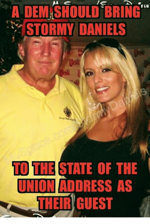 "daniels: A  DEM.SHOULD  BRING""  STORMY DANIELS  TO THE STATE OF THE  UNIONI ADDRESS AS  THEIR GUEST"