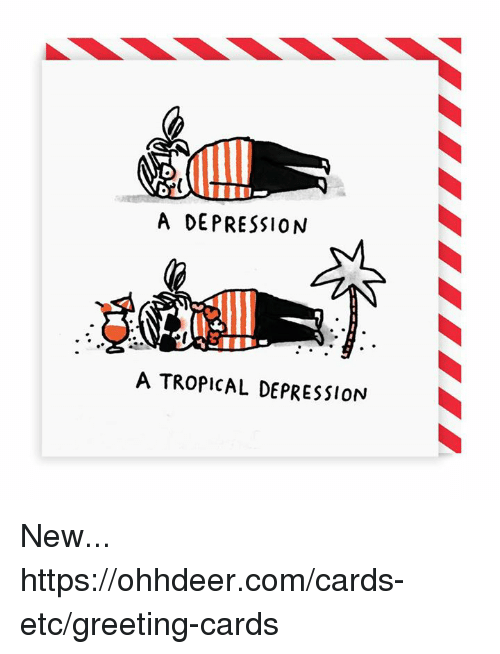 greeting cards: A DEPRESSION  A TROPICAL DEPRESSION New... https://ohhdeer.com/cards-etc/greeting-cards