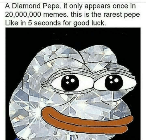 Rarest Pepe: A Diamond Pepe. it only appears once in  20,000,000 memes. this is the rarest pepe  Like in 5 seconds for good luck.