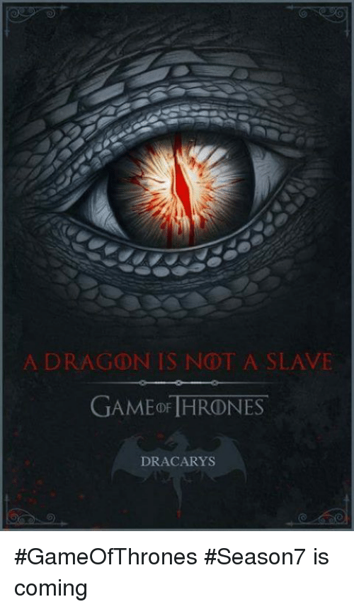 game thrones: A DRAGON IS NOT A SLAVE  GAMED THRONES  DRACARYS #GameOfThrones #Season7 is coming