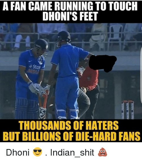 Memes, 🤖, and Feet: A FAN CAME RUNNINGTO TOUCH  DHONI'S FEET  *Star  THOUSANDS OF HATERS  BUT BILLIONS OF DIE-HARD FANS Dhoni 😎 . Indian_shit 💩