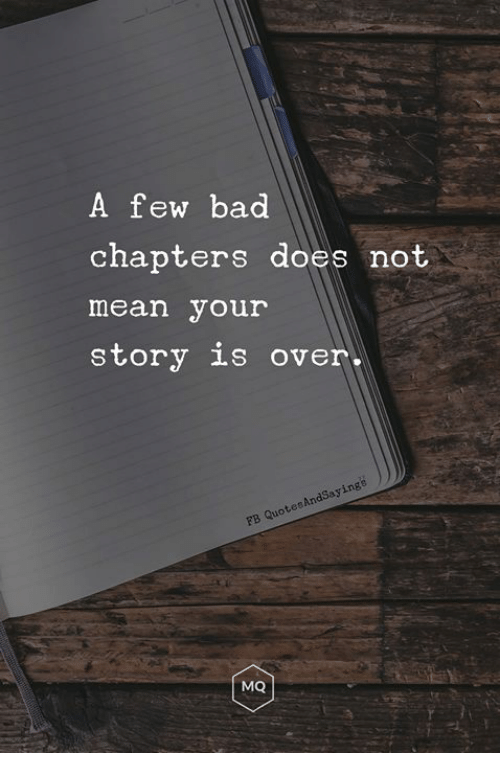 sas: A few bad  chapters does not  mean your  story is over-  ings  sas  MQ