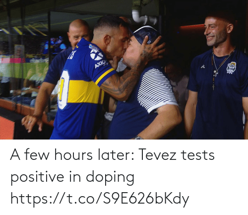 later: A few hours later: Tevez tests positive in doping https://t.co/S9E626bKdy