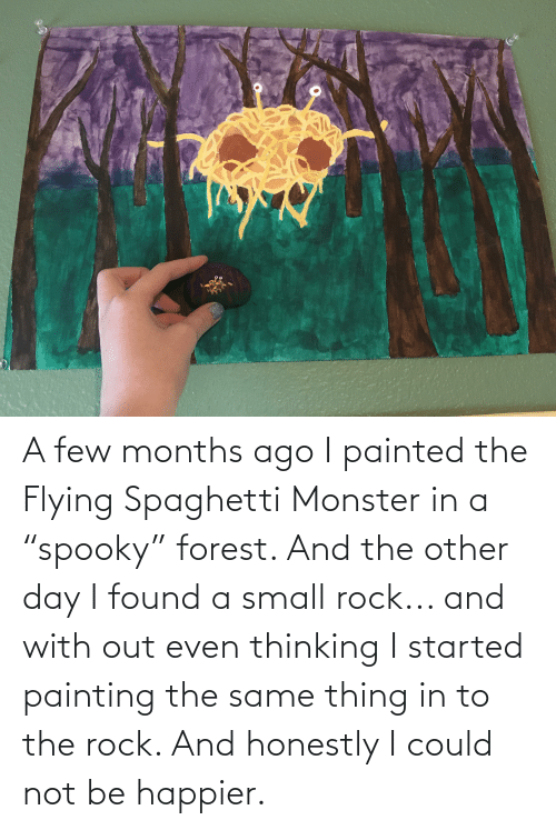 """a-few-months: A few months ago I painted the Flying Spaghetti Monster in a """"spooky"""" forest. And the other day I found a small rock... and with out even thinking I started painting the same thing in to the rock. And honestly I could not be happier."""