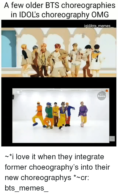 integrate: A few older BTS choreographies  in IDOL's choreography OMG  igl@bts memes  Bomb ~*i love it when they integrate former choeography's into their new choreographys *~cr: bts_memes_