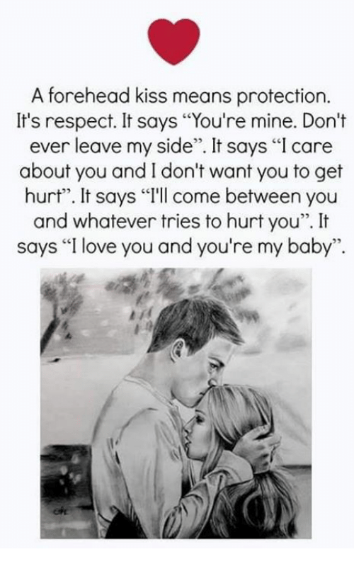 """My Sides: A forehead kiss means protection.  It's respect. It says """"You're mine. Don't  ever leave my side"""". It says """"I care  about you and I don't want you to get  hurt"""". It says """"T'll come between you  and whatever tries to hurt you""""It  says """"I love you and you're my baby"""".  Tu  25"""
