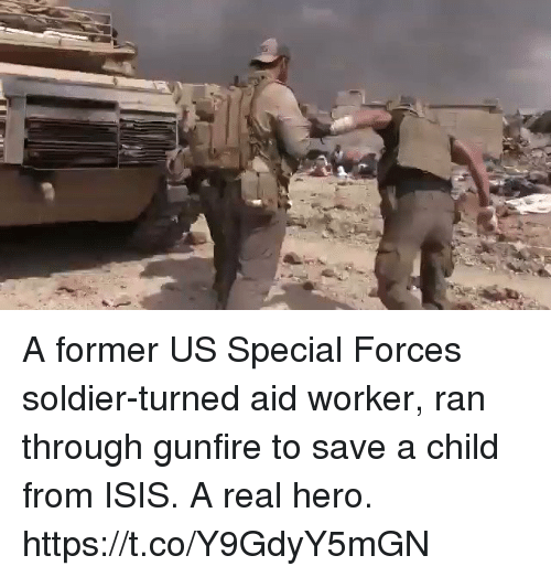 Isis, Memes, and 🤖: A former US Special Forces soldier-turned aid worker, ran through gunfire to save a child from ISIS. A real hero. https://t.co/Y9GdyY5mGN