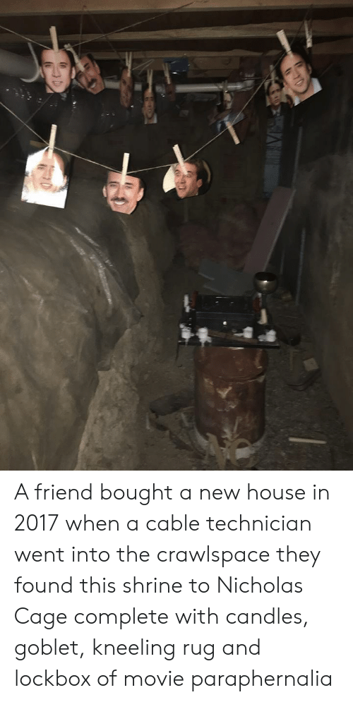 nicholas cage: A friend bought a new house in 2017 when a cable technician went into the crawlspace they found this shrine to Nicholas Cage complete with candles, goblet, kneeling rug and lockbox of movie paraphernalia