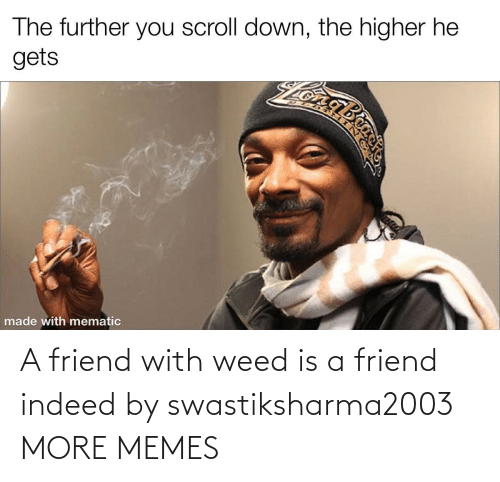 Weed: A friend with weed is a friend indeed by swastiksharma2003 MORE MEMES