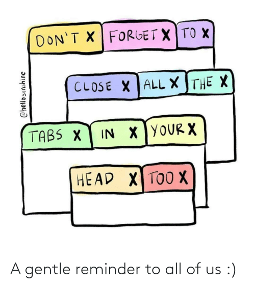 reminder: A gentle reminder to all of us :)