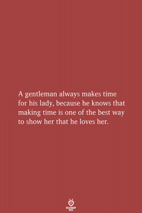 Best, Time, and Her: A gentleman always makes time  for his lady, because he knows that  making time is one of the best way  to show her that he loves her.  RELATIONSHIP  LES