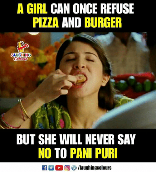 Pizza, Girl, and Never: A GIRL CAN ONCE REFUSE  PIZZA AND BURGER  LAUGHING  BUT SHE WILL NEVER SAY  NO TO PANI PUR  ES 2 (2回 g/laughingcolours