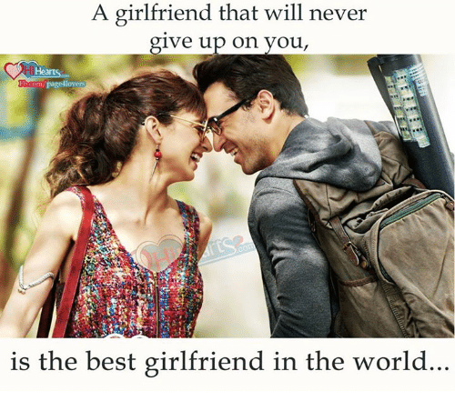 Best Girlfriend: A girlfriend that will never  give up on you,  m/page4loyers  Fbcom  is the best girlfriend in the world