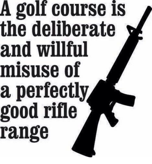 Memes, Golf, and 🤖: A golf course is  the deliberate  and willful  misuse of  a perfectly  good rifle  range