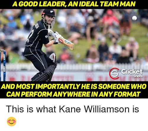 Kane Williamson: A GOOD LEADER AN IDEAL TEAMMAN  Cricket  Shots  AND MOSTIMPORTANTLYHEIS SOMEONE WHO  CAN PERFORMANYWHEREINANY FORMAT This is what Kane Williamson is 😊
