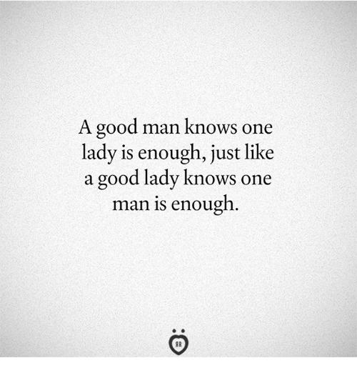 Good, One, and Man: A good man know  lady is enough, just like  a good lady knows one  s one  man is enough