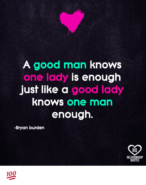 A Good Man Knows One Lady Is Enough Just Like A Good Lady Knows One