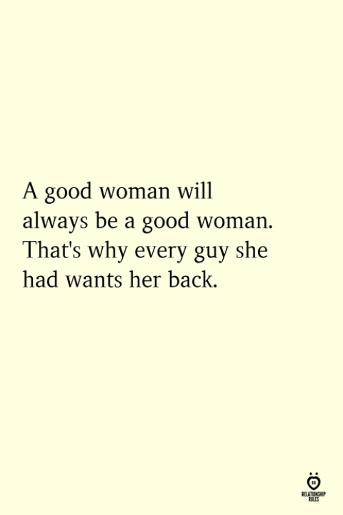 A Good Woman: A good woman will  always be a good woman.  That's why every guy she  had wants her back.