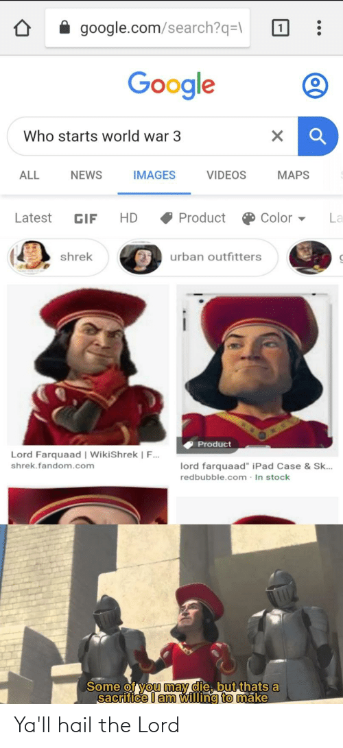 """Redbubble: A google.com/search?q=\  Google  Who starts world war 3  MAPS  ALL  NEWS  IMAGES  VIDEOS  Product  Color  Latest  HD  La  GIF  shrek  urban outfitters  Product  Lord Farquaad 