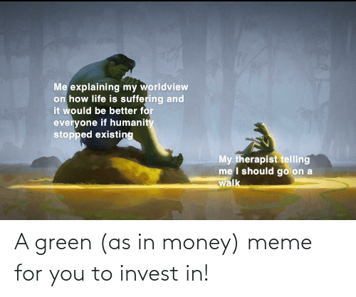 Money Meme: A green (as in money) meme for you to invest in!