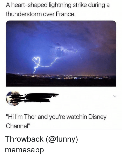 "Disney, Funny, and Memes: A heart-shaped lightning strike during a  thunderstorm over France.  ""Hi I'm Thor and you're watchin Disney  Channel"" Throwback (@funny) memesapp"