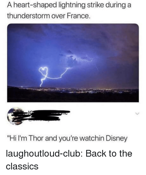 """classics: A heart-shaped lightning strike during a  thunderstorm over France.  """"Hi I'm Thor and you're watchin Disney laughoutloud-club:  Back to the classics"""