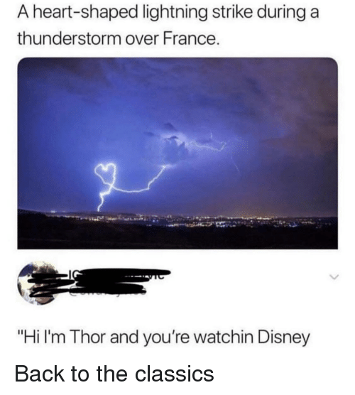"""classics: A heart-shaped lightning strike during a  thunderstorm over France  """"Hi l'm Thor and you're watchin Disney Back to the classics"""