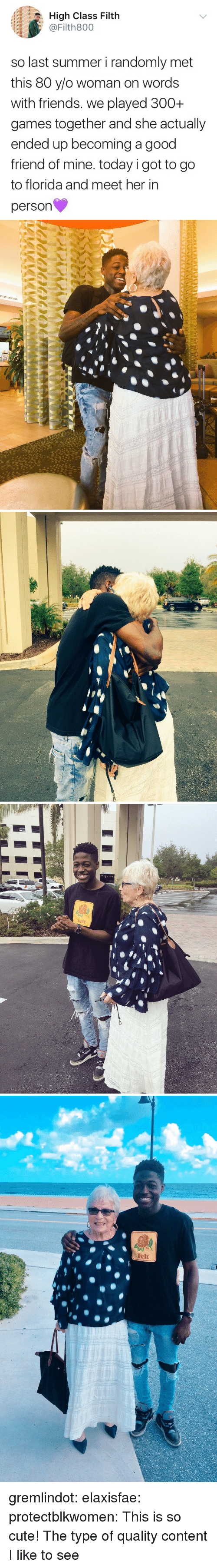 Cute, Friends, and Tumblr: A  High Class Filth  @Filth800  '  so last summer i randomly met  this 80 y/o woman on words  with friends. we played 300+  games together and she actually  ended up becoming a good  friend of mine. today i got to go  to florida and meet her in  person   Fu  Felt   Fu  Felt gremlindot: elaxisfae:   protectblkwomen:  This is so cute!  The type of quality content I like to see