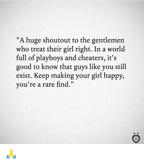 """Girl, Good, and Happy: """"A huge shoutout to the gentlemen  who treat their girl right. In a world  full of playboys and cheaters, it's  good to know that guys like you still  exist. Keep making your girl happy,  you're a rare find.""""  I1  AR 🙏"""