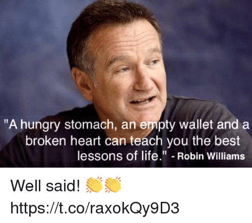 """Hungry, Life, and Best: """"A hungry stomach, an empty wallet and a  broken heart can teach you the best  lessons of life."""" Robin Williams Well said! 👏👏 https://t.co/raxokQy9D3"""