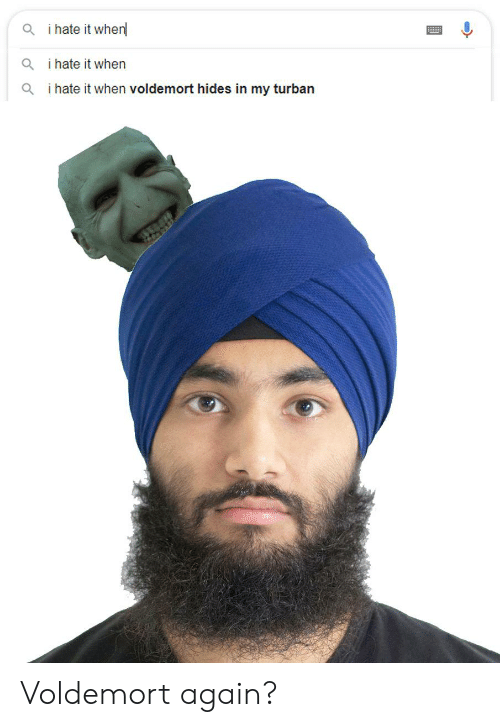 i hate it when voldemort steals my turban