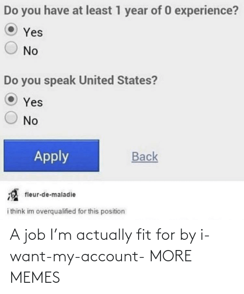 account: A job I'm actually fit for by i-want-my-account- MORE MEMES