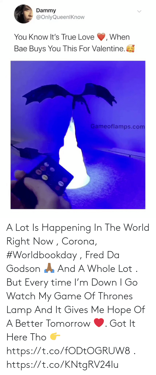 thrones: A Lot Is Happening In The World Right Now , Corona, #Worldbookday , Fred Da Godson 🙏🏾 And A Whole Lot . But Every time I'm Down I Go Watch My Game Of Thrones Lamp And It Gives Me Hope Of A Better Tomorrow ❤️. Got It Here Tho 👉https://t.co/fODtOGRUW8 . https://t.co/KNtgRV24Iu