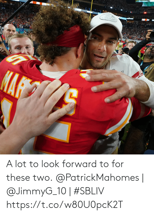 These: A lot to look forward to for these two.  @PatrickMahomes | @JimmyG_10 | #SBLIV https://t.co/w80U0pcK2T