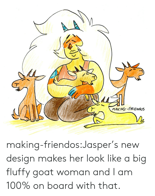 fluffy: A  MAKING-FRIENas making-friendos:Jasper's new design makes her look like a big fluffy goat woman and I am 100% on board with that.