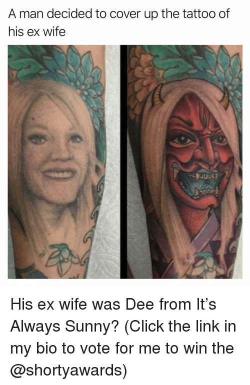 Always Sunny: A man decided to cover up the tattoo of  his ex wife His ex wife was Dee from It's Always Sunny? (Click the link in my bio to vote for me to win the @shortyawards)