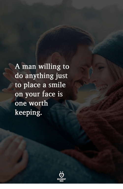 Smile, One, and Man: A man willing to  do anything just  to place a smile  on your face is  one worth  keeping.  ELATIONGHP  RSLES