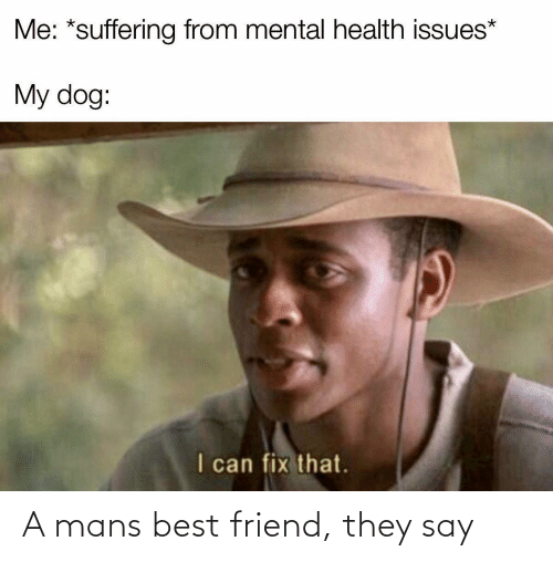 say: A mans best friend, they say