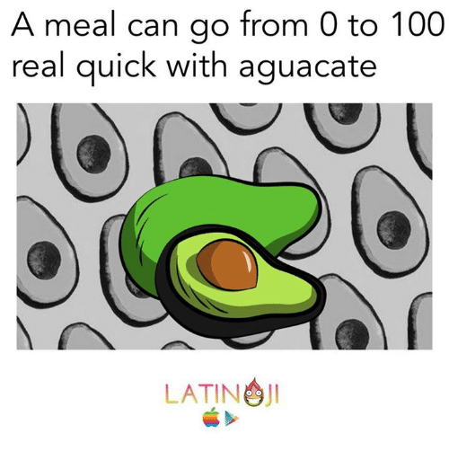 Aguacate: A meal can go from 0 to 100  real quick with aguacate  JI  LATINO