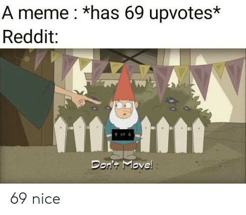 dont move: A meme *has 69 upvotes*  Reddit:  1111  t69  Don't Move! 69 nice