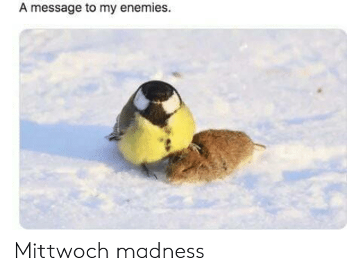 madness: A message to my enemies. Mittwoch madness