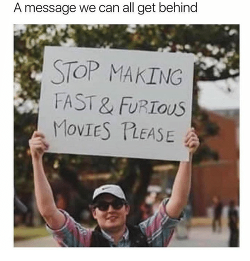 fastly: A message we can all get behind  STOP MAKING  FAST & FURIOUS  MovIES TLEASE