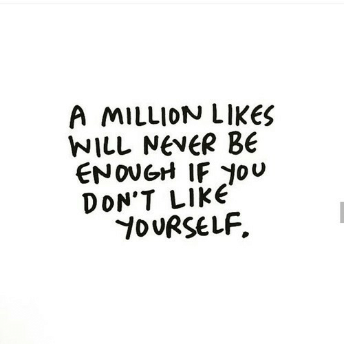 Jou: A MILLION LIKES  NILL NEVER BE  ENOUGH IF Jou  DON'T LIKE  YOURSELF