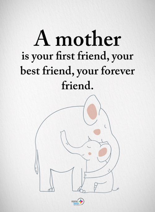 Best Friend, Memes, and Best: A mother  is your first friend, your  best friend, your forever  friend.