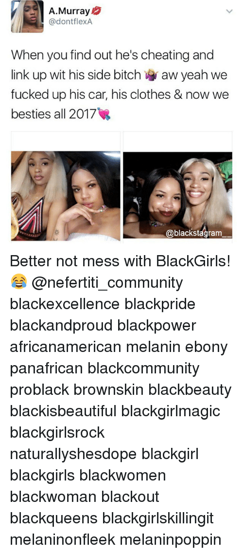 Blackgirlsrock: A. Murray  @dontflexA  When you find out he's cheating and  We  fucked up his car, his clothes & now we  besties all 2017  @blackstagram Better not mess with BlackGirls! 😂 @nefertiti_community blackexcellence blackpride blackandproud blackpower africanamerican melanin ebony panafrican blackcommunity problack brownskin blackbeauty blackisbeautiful blackgirlmagic blackgirlsrock naturallyshesdope blackgirl blackgirls blackwomen blackwoman blackout blackqueens blackgirlskillingit melaninonfleek melaninpoppin