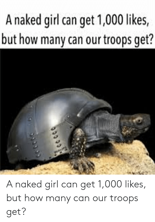 likes: A naked girl can get 1,000 likes, but how many can our troops get?
